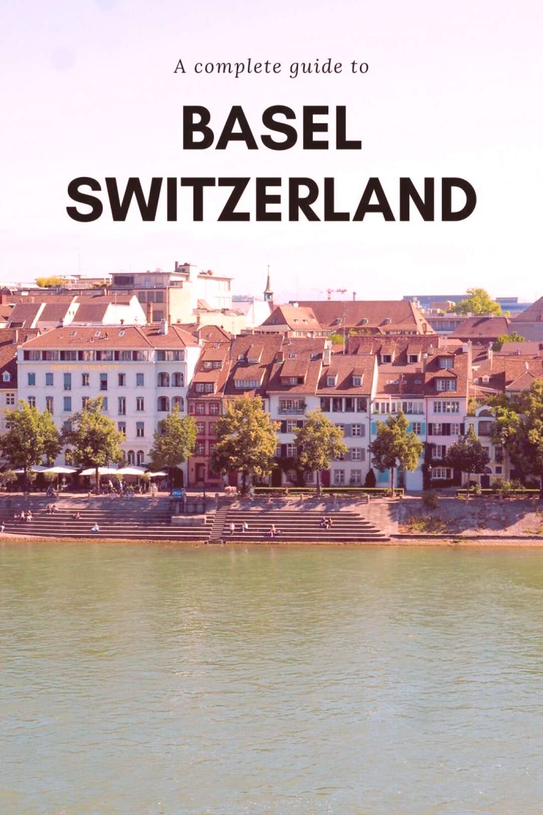 15 Things To Do In Basel, Switzerland & Best Day Trips - While Im Young A complete guide to visiti