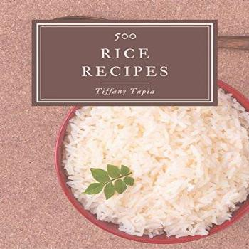 500 Rice Recipes: The Best Rice Cookbook that Delights Your