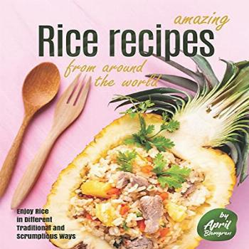 Amazing Rice Recipes from Around the World: Enjoy Rice in