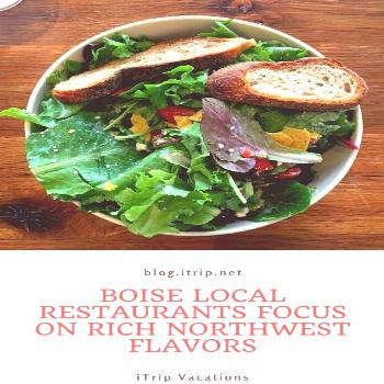 Boise Local Restaurants Focus on Rich Northwest Flavors Award-winning chefs, brew-masters and wine