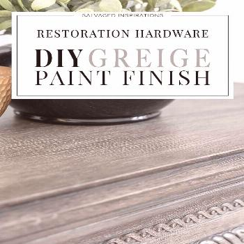 DIY Restoration Hardware Greige Paint Finish | Salvaged Inspirations