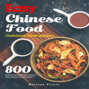 Easy Chinese Food Cookbook for Beginners: 800 Days Simple &
