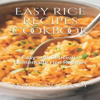 Easy rice Recipes cookbook: Easy and Delicious Homemade rice
