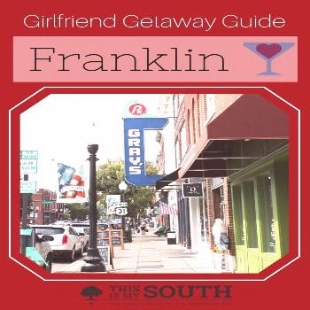 Girlfriend Getaway Guide to Franklin  Plan a wonderful getaway for the girls to Franklin, Tennessee