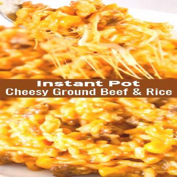 Instant Pot Cheesy Ground Beef and Rice is an easy pressure cooker ground beef and rice recipe load