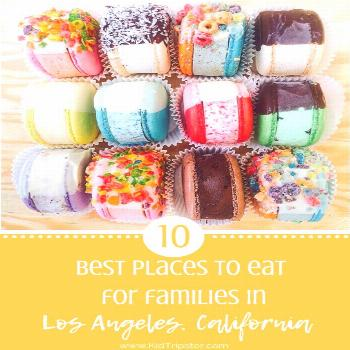 Los Angeles, California, Top 10 Eats — KidTripster 10 Best Places to eat with a family in Los Ang