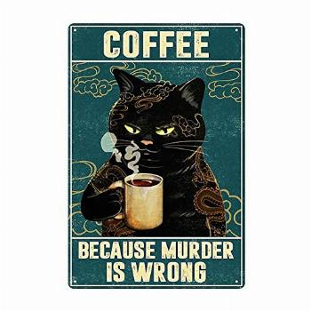 Metal Tin Sign of Cat Coffee Style It's Because Murder is