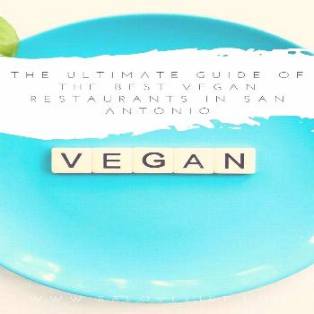 The Ultimate Guide of the Best Vegan Restaurants in San Antonio — san antonio love list,  The Ult