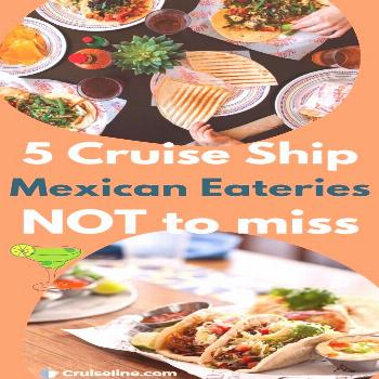 These are five Mexican restaurants at sea that you shouldn't miss!